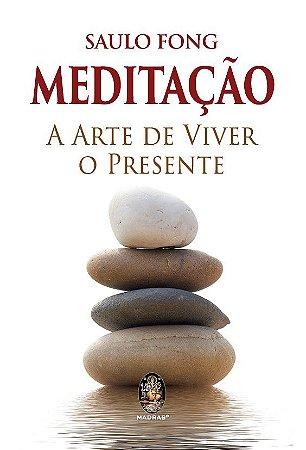 MEDITAÇÃO - A ARTE DE VIVER O PRESENTE. SAULO FONG