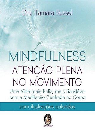 MINDFULNESS - ATENÇÃO PLENA NO MOVIMENTO. TAMARA RUSSEL