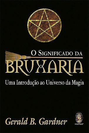 O SIGNIFICADO DA BRUXARIA. GERALD GARDNER