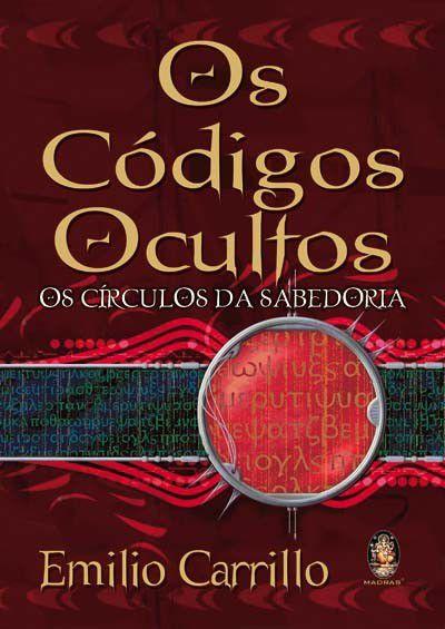 OS CÓDIGOS OCULTOS, OS CÍRCULOS DE SABEDORIA. EMILIO CARRILLO