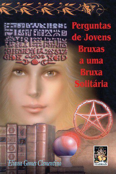 PERGUNTAS DE JOVENS BRUXAS A UMA BRUXA SOLITÁRIA. ELIANA GOMES CLEMENTINO