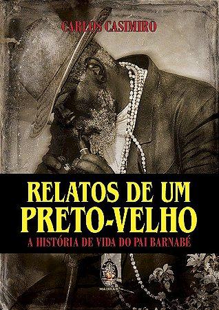 RELATOS DE UM PRETO-VELHO, A HISTÓRIA DE VIDA DO PAI BARNABÉ. CARLOS CASIMIRO