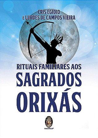 RITUAIS FAMILIARES AOS SAGRADOS ORIXÁS. CRIS EGIDIO E LURDES DE CAMPOS VIEIRA