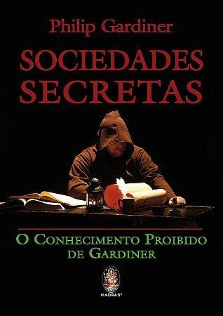 SOCIEDADES SECRETAS - O CONHECIMENTO PROIBIDO DE GARDINER. PHILIP GARDINER