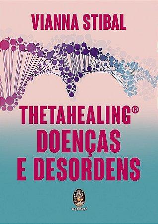 THETAHEALING - DOENÇAS E DESORDENS. VIANNA STIBAL