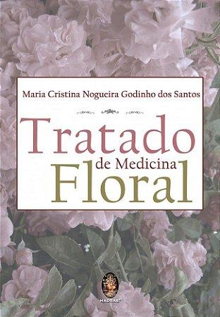 TRATADO DE MEDICINA FLORAL. MARIA CRISTINA GODINHO DOS SANTOS