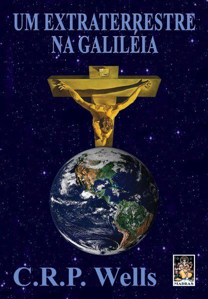 UM EXTRATERRESTRE NA GALILEIA. CARLOS ROBERTO PAZ WELLS
