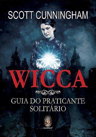 WICCA, GUIA DO PRATICANTE SOLITÁRIO. SCOTT CUNNINGHAM