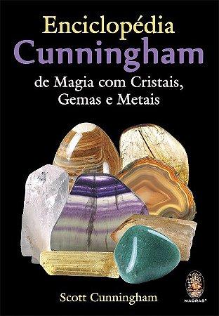 ENCICLOPÉDIA CUNNINGHAM DE MAGIA COM CRISTAIS, PEDRAS E METAIS. SCOTT CUNNINGHAM