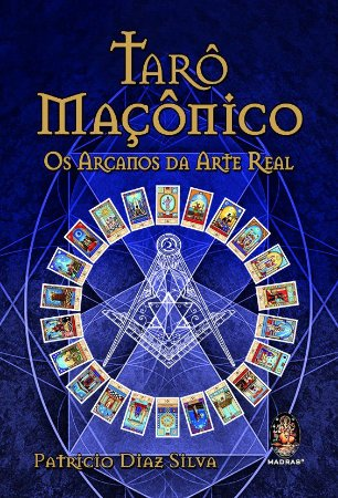 TARÔ MAÇÔNICO - OS ARCANOS DA ARTE REAL. PATRICIO DIAZ SILVA