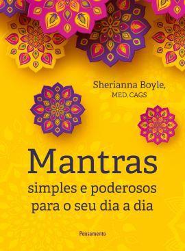MANTRAS SIMPLES E PODEROSOS PARA O SEU DIA A DIA. SHERIANNA BOYLE