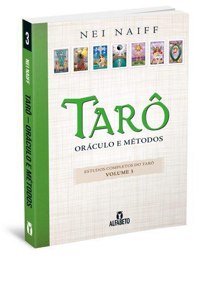 TARÔ, ORÁCULO E MÉTODOS, VOL. 3. NEI NAIFF