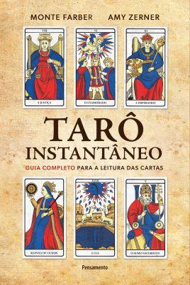 TARÔ INSTANTÂNEO - GUIA COMPLETO PARA A LEITURA DAS CARTAS. MONTE FARBER E AMY ZERNER