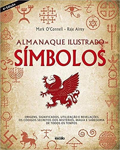 ALMANAQUE ILUSTRADO - SÍMBOLOS. MARK OCONNELL E RAJE ALREY