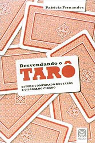 DESVENDANDO O TARO, ESTUDO COMPARADO DOS TARÔS E O BARALHO CIGANO, PATRICIA FERNANDES