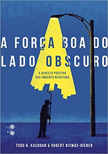 A FORÇA BOA DO LADO OBSCURO. TODD KASHDAN E ROBERT BISWAS