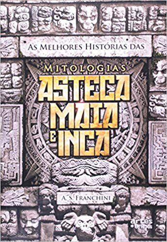 AS MELHORES HISTORIAS DAS MITOLOGIAS ASTECA, MAIA E INCA.