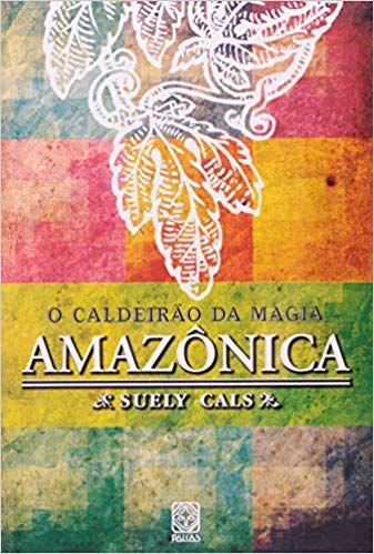 CALDEIRÃO DA MAGIA AMAZÔNICA. SUELY CALS