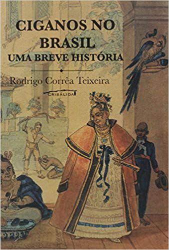CIGANOS NO BRASIL, UMA BREVE HISTORIA. RODRIGO CORREA TEIXEIRA