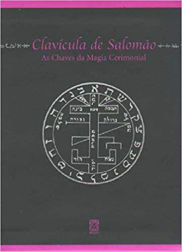 CLAVÍCULA DE SALOMÃO - AS CHAVES DA MAGIA CERIMONIAL. IRENE LIBER