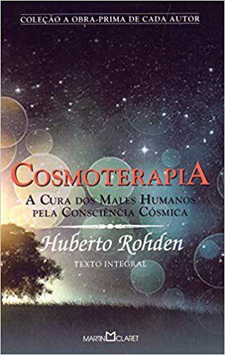 COSMOTERAPIA. A CURA DOS MALES HUMANOS PELA CONSCIÊNCIA CÓSMICA. HUBERTO ROHDEN