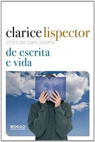 CRÔNICAS PARA JOVENS, DE ESCRITA E VIDA. CLARICE LISPECTOR