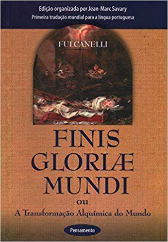 FINIS GLORIAE MUNDI, A TRANSFORMAÇÃO ALQUÍMICA DO MUNDO. FULCANELLI
