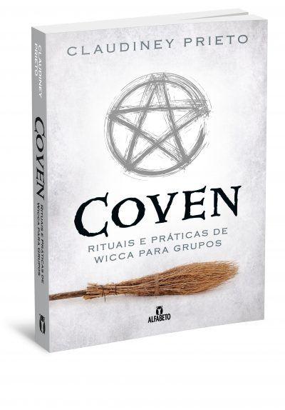 COVEN, RITUAIS E PRÁTICAS DE WICCA PARA GRUPOS. CLAUDINEY PRIETO