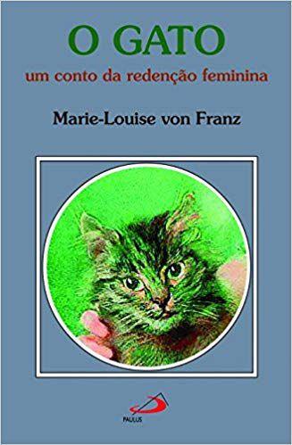 O GATO - UM CONTO DA REDENÇÃO FEMININA. MARIE-LOUISE VON FRANZ