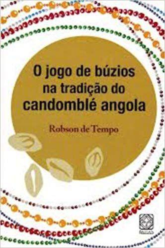 O JOGO DE BÚZIOS NA TRADIÇÃO DO CANDOMBLÉ ANGOLA. ROBSON DE TEMPO