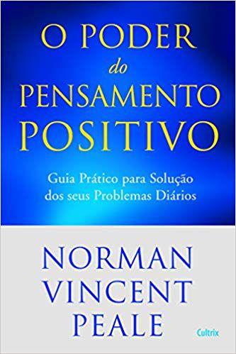 O PODER DO PENSAMENTO POSITIVO. NORMAN VINCENT PEALE