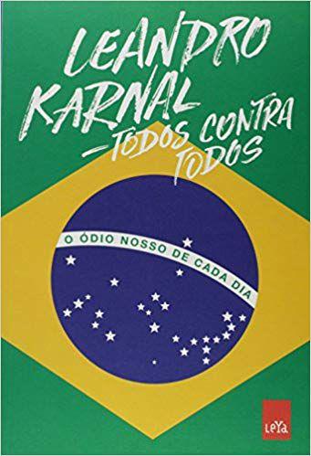 TODOS CONTRA TODOS, O ÓDIO NOSSO DE CADA DIA. LEANDRO KARNAL