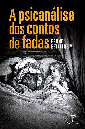 A PSICANÁLISE DOS CONTOS DE FADAS. BRUNO BETTELHEIM