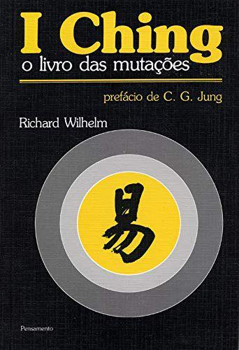 I CHING O LIVRO DAS MUTAÇÕES. RICHARD WILHELM