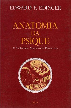 ANATOMIA DA PSIQUE, O SIMBOLISMO ALQUÍMICO NA PSICOTERAPIA. EDWARD EDINGER