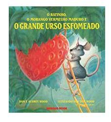 O ratinho, o morango vermelho maduro e o grande urso esfomeado - Don e Audrey Wood