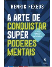 A arte de conquistar superpoderes mentais - Henrik Fexeus