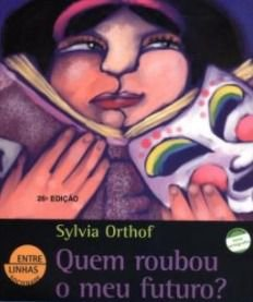 Quem roubou meu futuro? - Sylvia Orthof