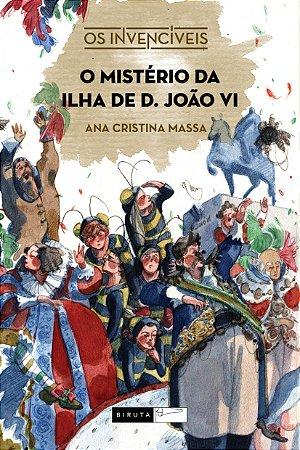 O mistério da ilha de D. João VI - Ana Cristina Massa