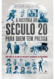 A história do século 20 para quem tem pressa:tudo sobre os 100 anos que mudaram a humanidade em 200 páginas!