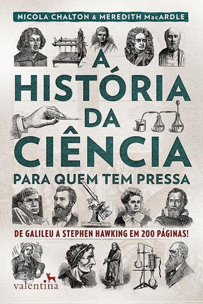 A História da Ciência Para Quem Tem Pressa - Nicola Chalton e Meredith MacArdle