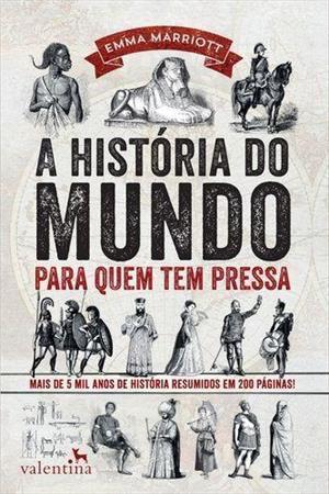 A história do mundo para quem tem pressa:mais de 5 mil anos de história resumidos em 200 páginas!