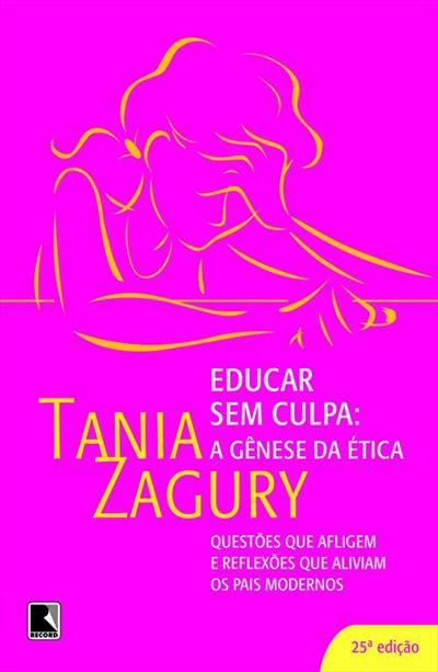 Educar sem culpa: a gênese da ética: A gênese da ética - Tania Zagury
