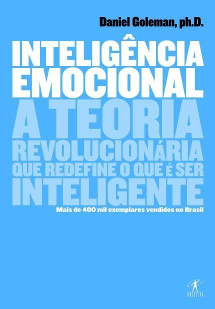 Inteligência Emocional - a teoria revolucionária que redefine o que é ser inteligente