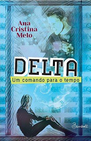 Delta: um comando para o tempo - Ana Cristina Melo