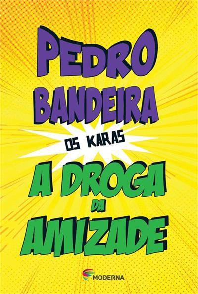 A Droga Da Amizade - Coleção Os Karas - Pedro Bandeira