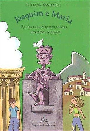 Joaquim e Maria e a estátua de Machado de Assis [Paperback] Sandroni, Luciana and Spacca