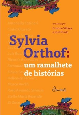 Sylvia Orthof: um ramalhete de histórias - Cristina Villaça, José Prado; et at