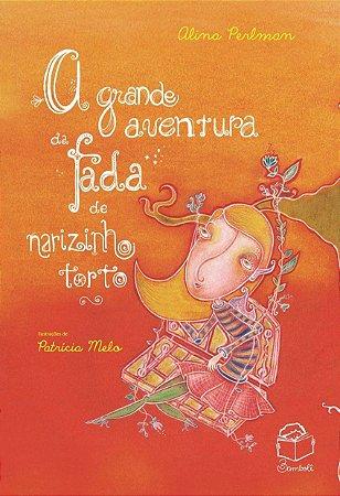 A GRANDE AVENTURA DA FADA DE NARIZINHO TORTO - Alina Perlman