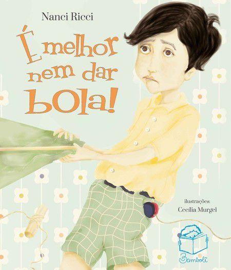É melhor nem dar bola - Nanci Ricci; ilustrações Cecilia Murgel